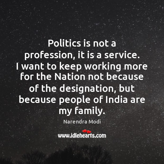 Politics is not a profession, it is a service. I want to Politics Quotes Image