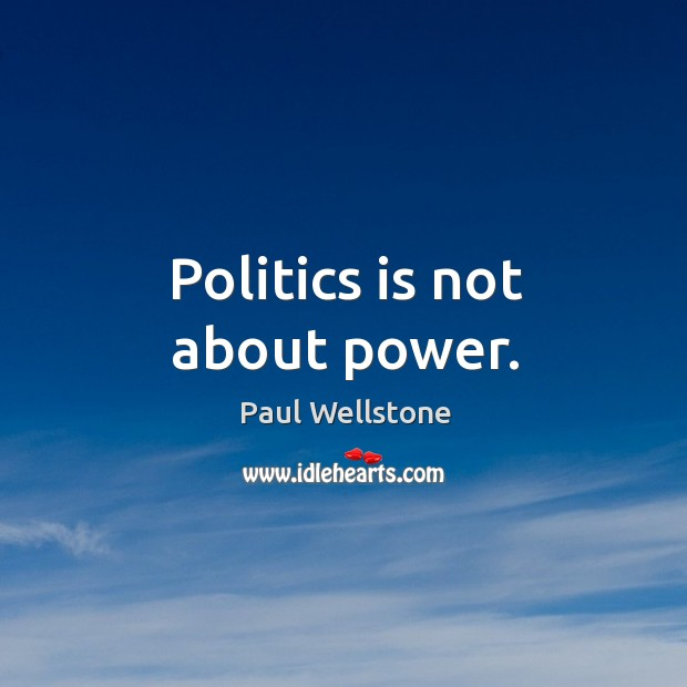 Politics is not about power. Paul Wellstone Picture Quote