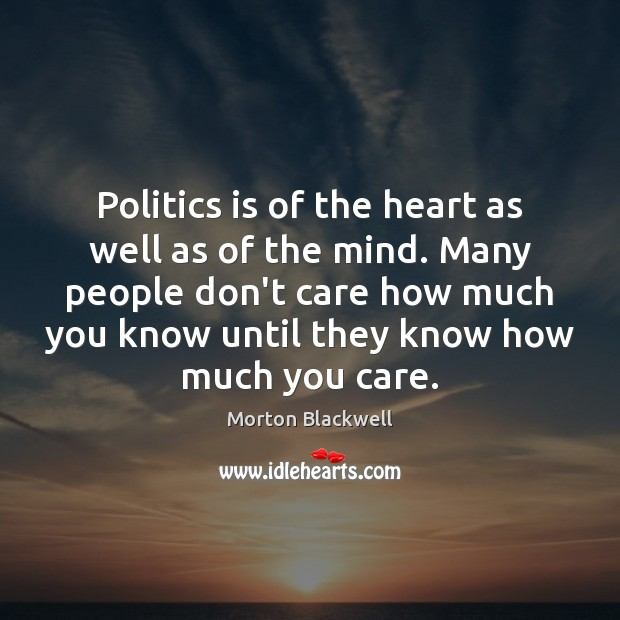 Politics is of the heart as well as of the mind. Many Image