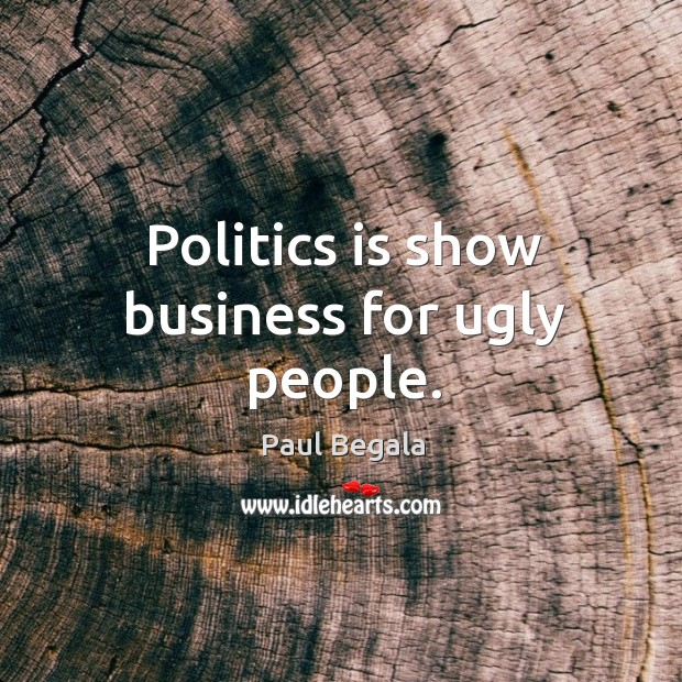 Politics is show business for ugly people. Image