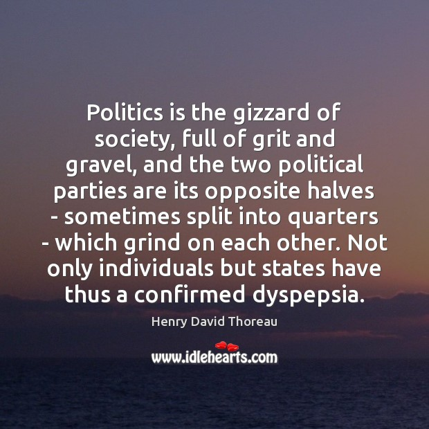 Politics is the gizzard of society, full of grit and gravel, and Image