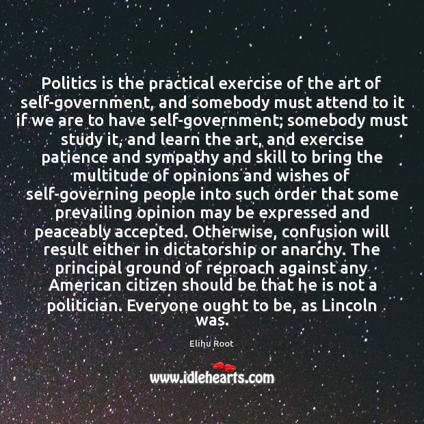 Image, Politics is the practical exercise of the art of self-government, and somebody