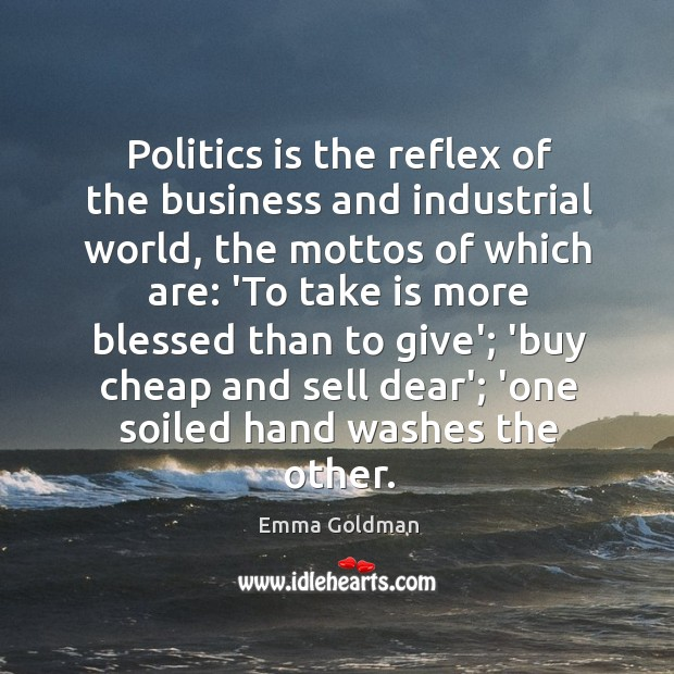Politics is the reflex of the business and industrial world, the mottos Image