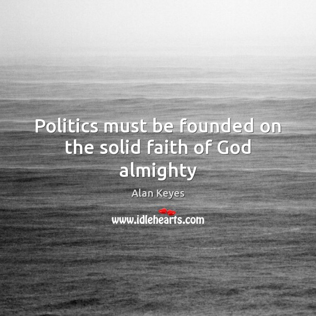 Image, Politics must be founded on the solid faith of God almighty