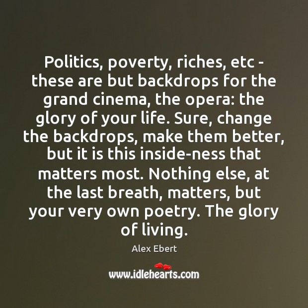 Image, Politics, poverty, riches, etc – these are but backdrops for the grand