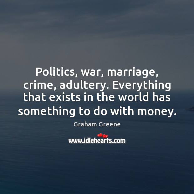 Politics, war, marriage, crime, adultery. Everything that exists in the world has Image