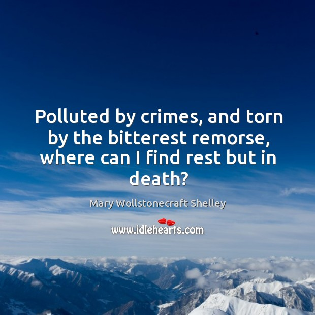 Polluted by crimes, and torn by the bitterest remorse, where can I find rest but in death? Image