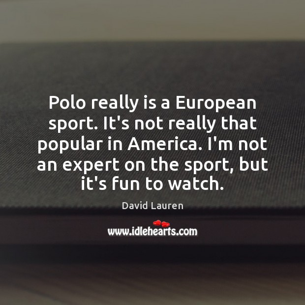 Image, Polo really is a European sport. It's not really that popular in