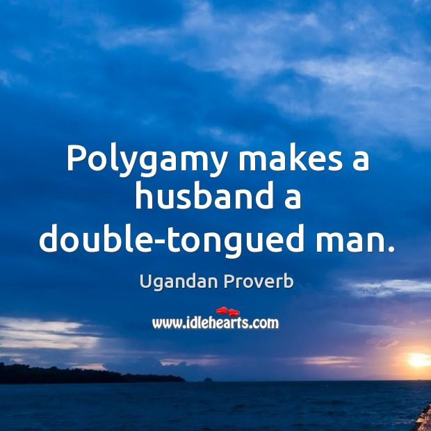 Polygamy makes a husband a double-tongued man. Ugandan Proverbs Image