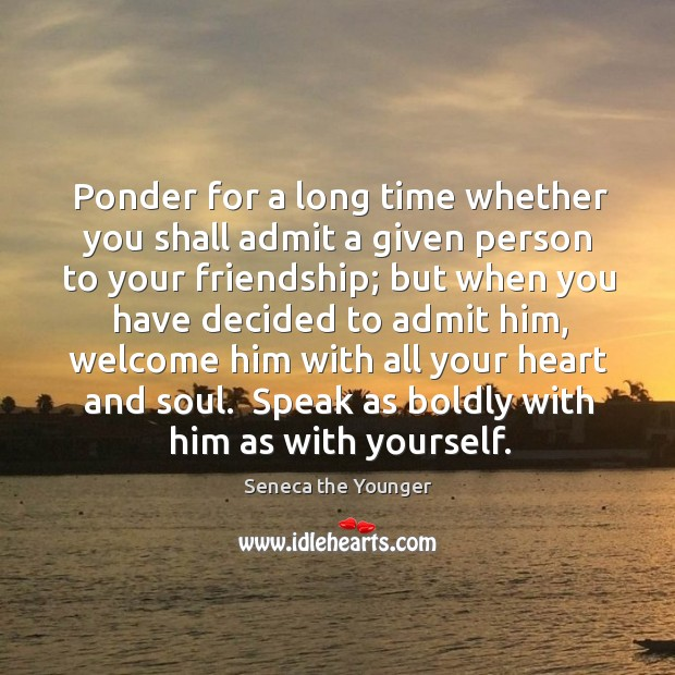 Ponder for a long time whether you shall admit a given person Image