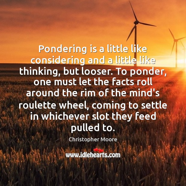Pondering is a little like considering and a little like thinking, but Christopher Moore Picture Quote