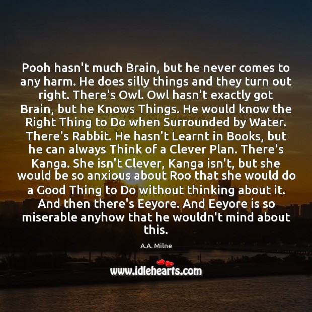 Pooh hasn't much Brain, but he never comes to any harm. He Image