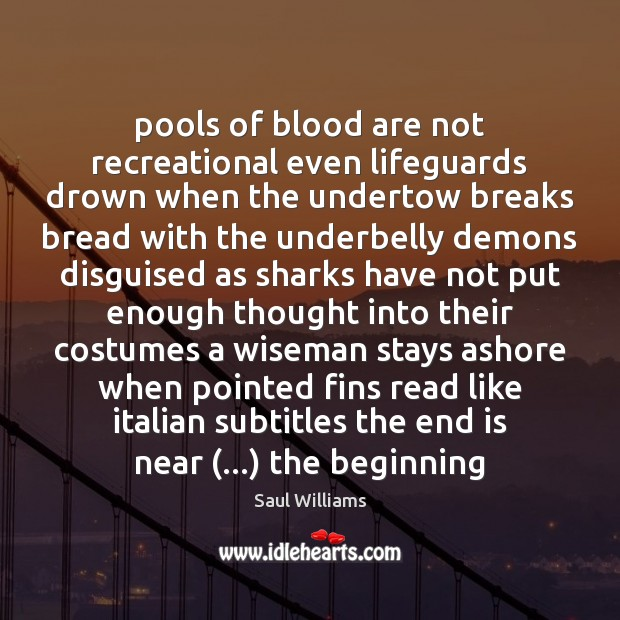 Image, Pools of blood are not recreational even lifeguards drown when the undertow