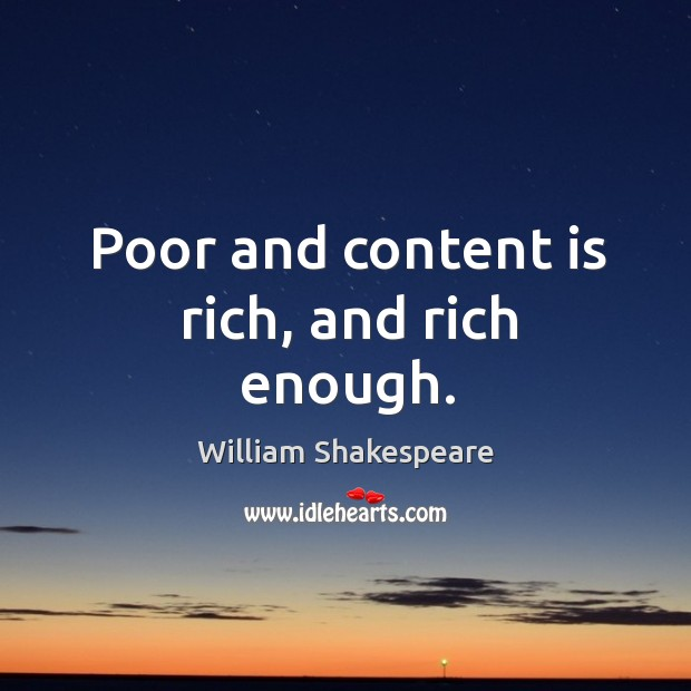 Poor and content is rich, and rich enough. Image