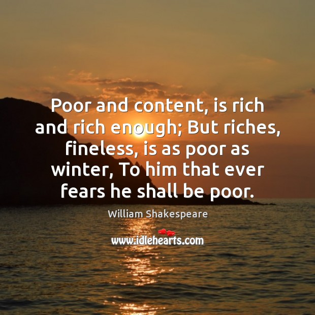Image, Poor and content, is rich and rich enough; But riches, fineless, is