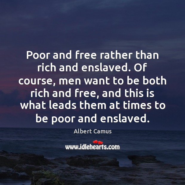 Image, Poor and free rather than rich and enslaved. Of course, men want
