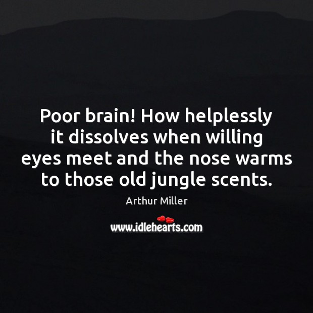 Image, Poor brain! How helplessly it dissolves when willing eyes meet and the