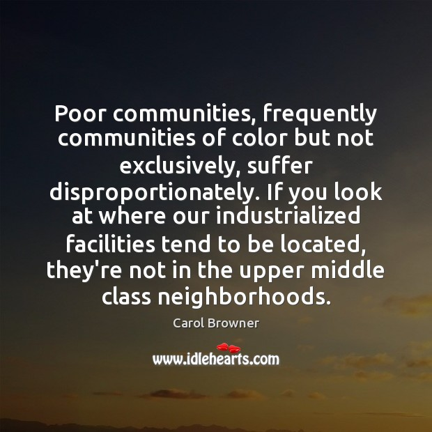 Poor communities, frequently communities of color but not exclusively, suffer disproportionately. If Image