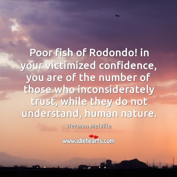Poor fish of Rodondo! in your victimized confidence, you are of the Image