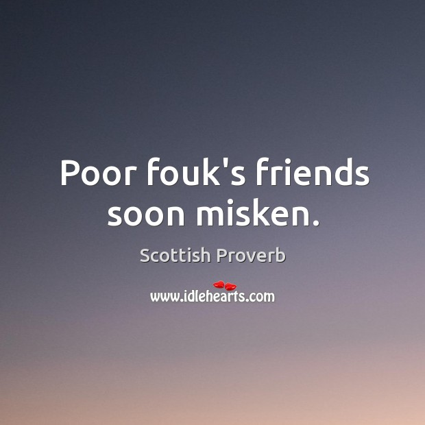 Image, Poor fouk's friends soon misken.