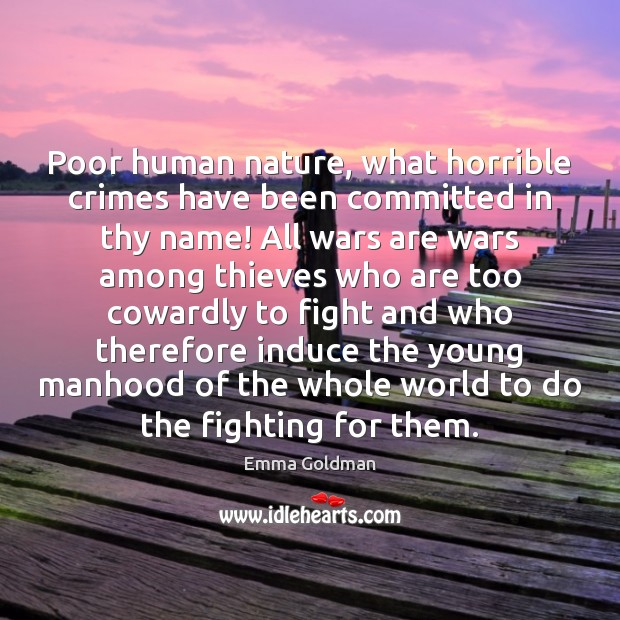 Poor human nature, what horrible crimes have been committed in thy name! Emma Goldman Picture Quote