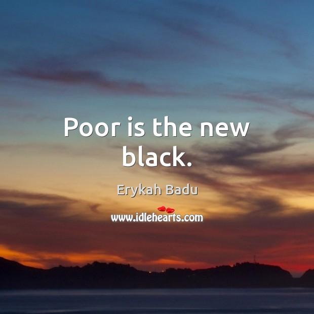 Poor is the new black. Erykah Badu Picture Quote