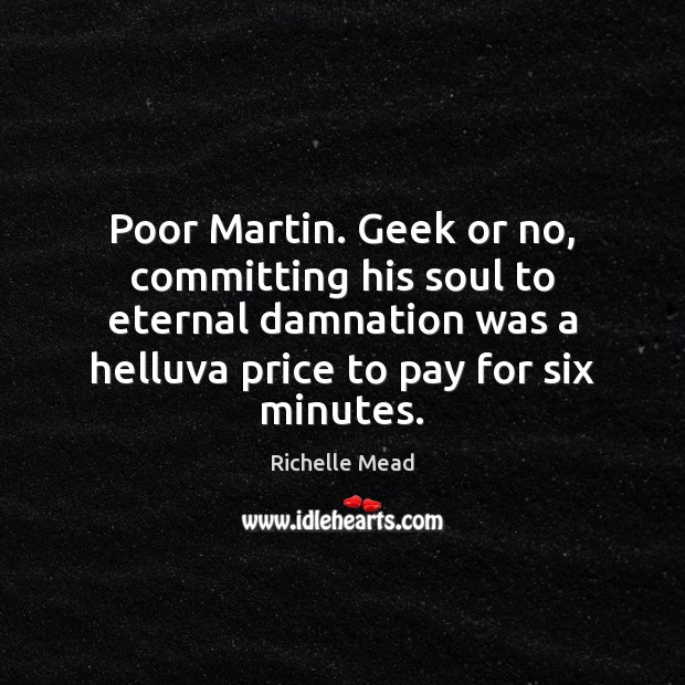 Poor Martin. Geek or no, committing his soul to eternal damnation was Image