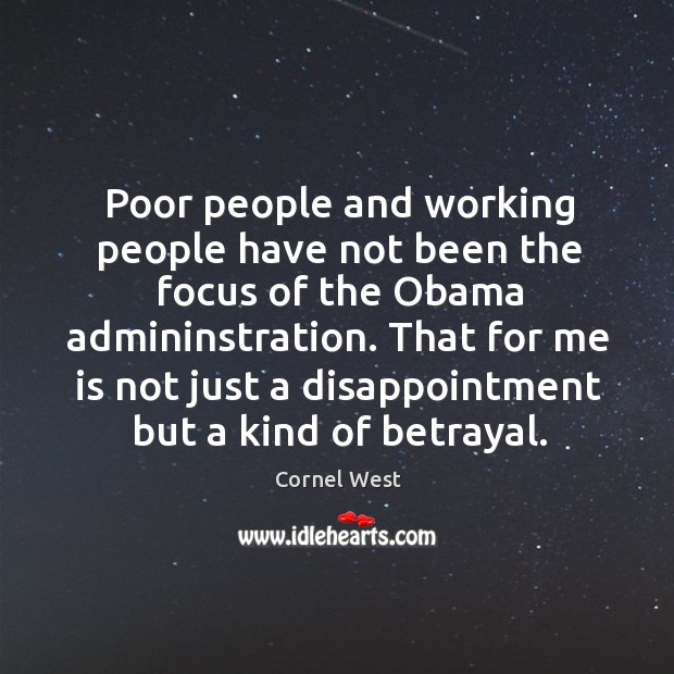 Poor people and working people have not been the focus of the obama admininstration. Image