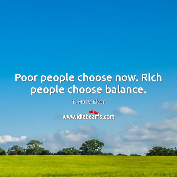 Poor people choose now. Rich people choose balance. Image