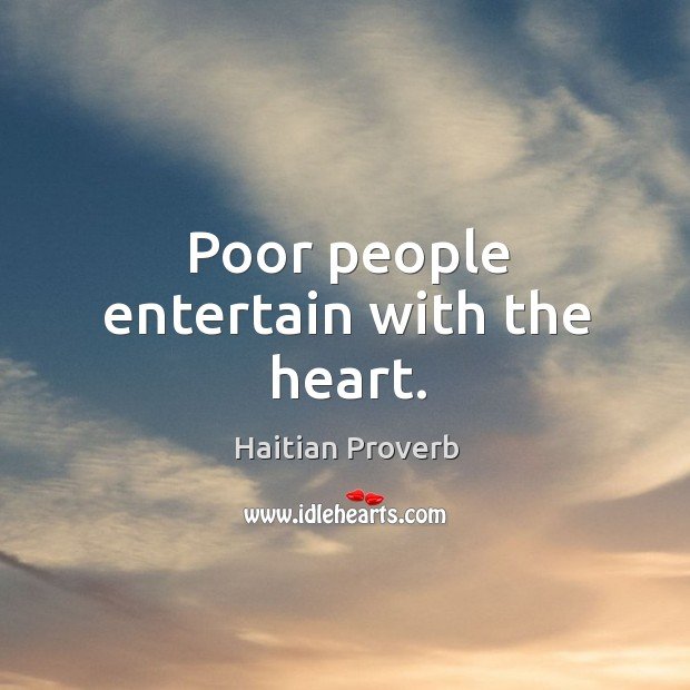 Poor people entertain with the heart. Haitian Proverbs Image