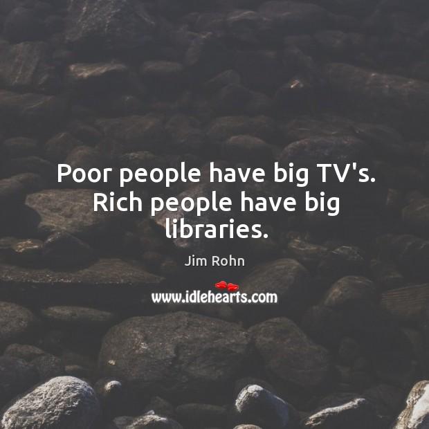Poor people have big TV's. Rich people have big libraries. Image