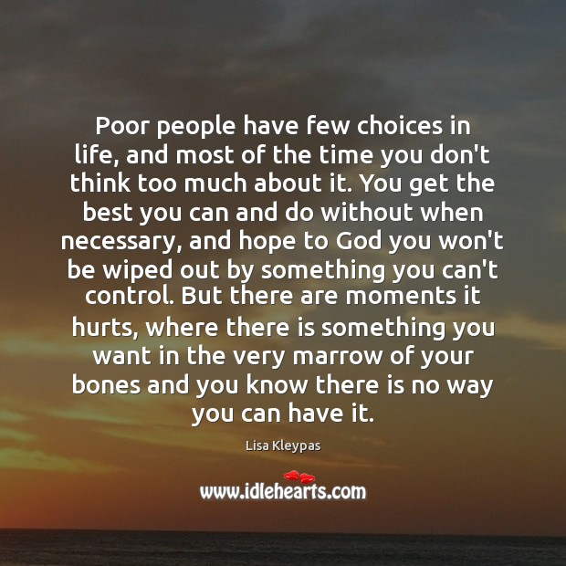 Poor people have few choices in life, and most of the time Lisa Kleypas Picture Quote