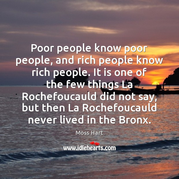 Poor people know poor people, and rich people know rich people. It Image