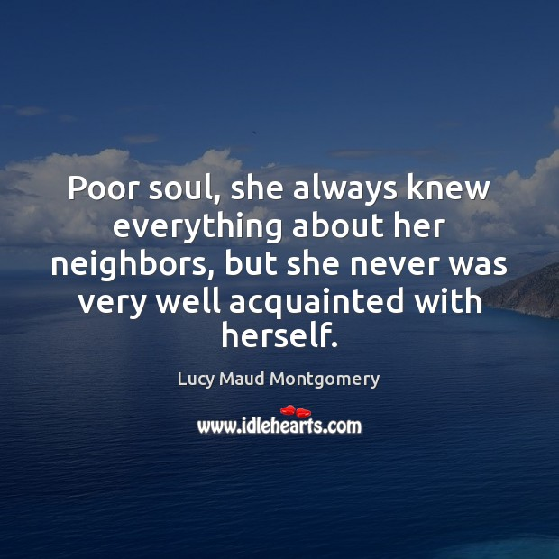 Poor soul, she always knew everything about her neighbors, but she never Image