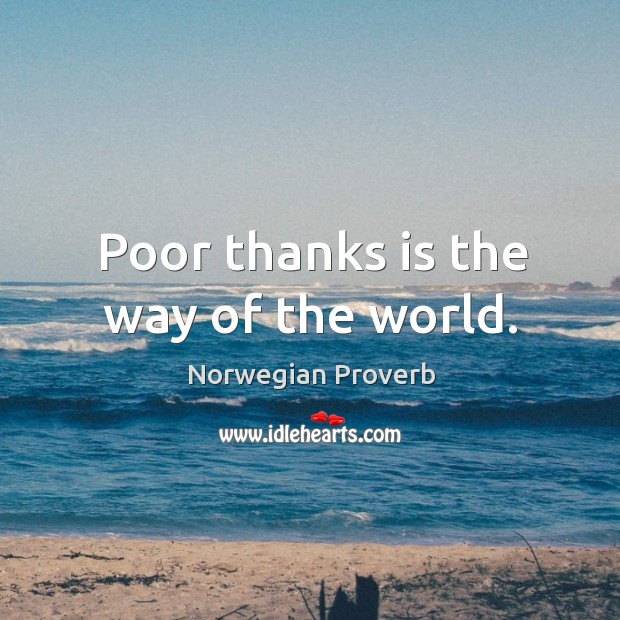 Poor thanks is the way of the world. Norwegian Proverbs Image