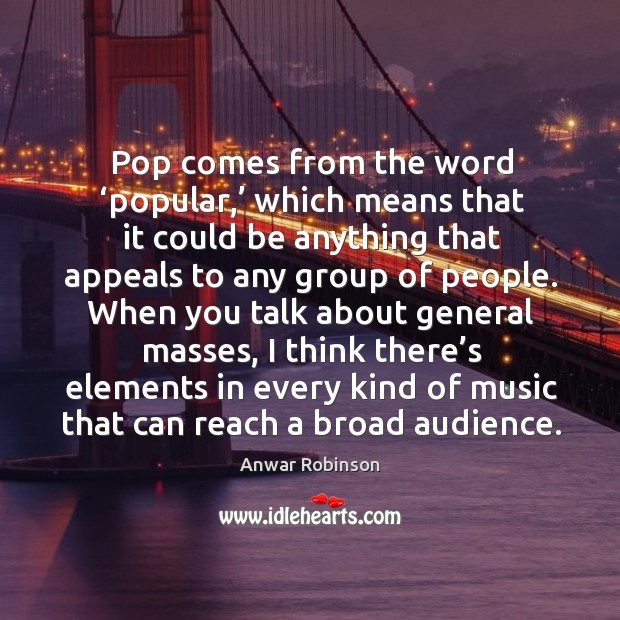 Image, Pop comes from the word 'popular,' which means that it could be anything that appeals to any group of people.