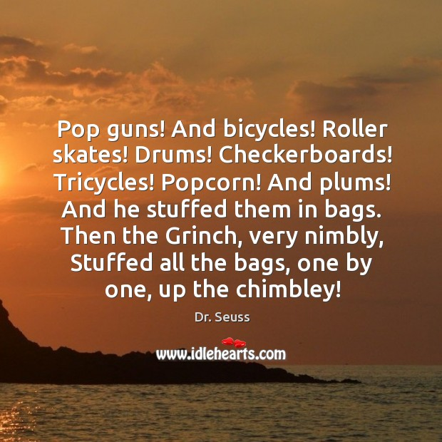 Image, Pop guns! And bicycles! Roller skates! Drums! Checkerboards! Tricycles! Popcorn! And plums!