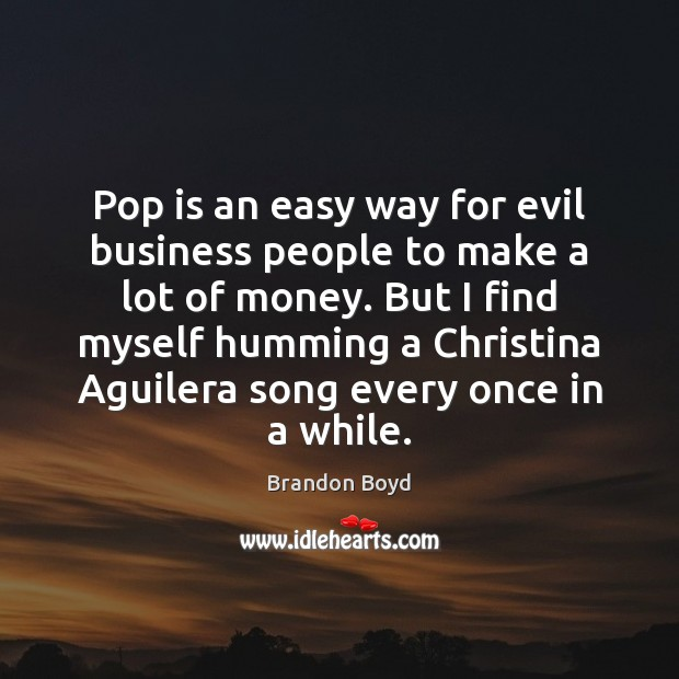 Pop is an easy way for evil business people to make a Image