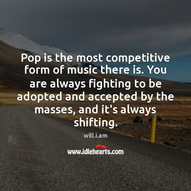 Pop is the most competitive form of music there is. You are Image