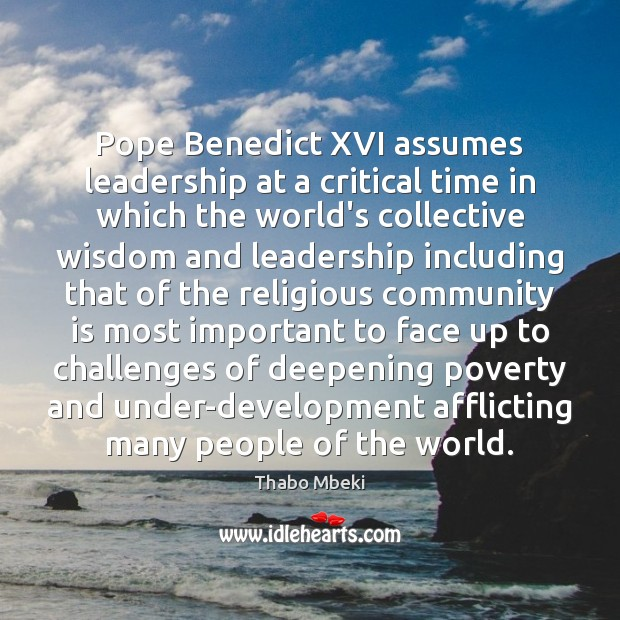 Thabo Mbeki Picture Quote image saying: Pope Benedict XVI assumes leadership at a critical time in which the