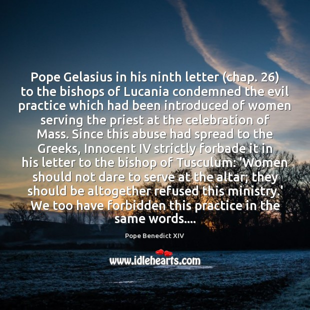 Pope Gelasius in his ninth letter (chap. 26) to the bishops of Lucania Pope Benedict XIV Picture Quote