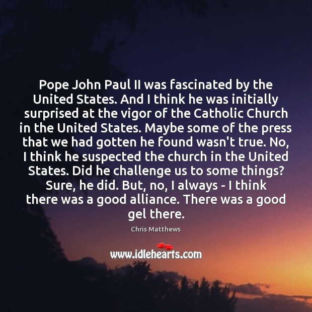 Pope John Paul II was fascinated by the United States. And I Chris Matthews Picture Quote