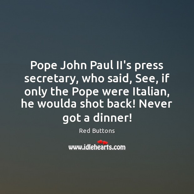 Pope John Paul II's press secretary, who said, See, if only the Red Buttons Picture Quote