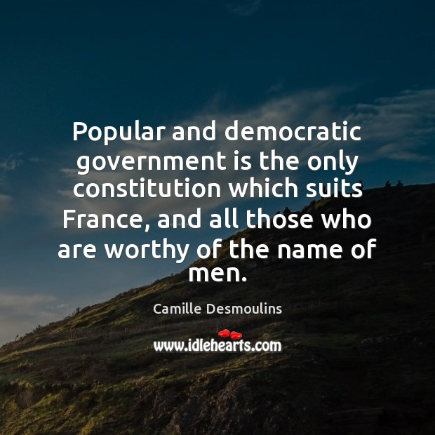 Image, Popular and democratic government is the only constitution which suits France, and