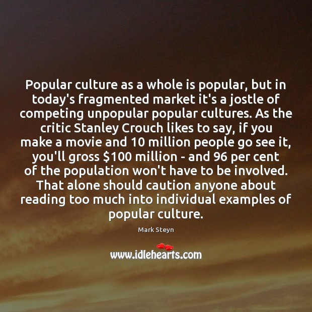 Popular culture as a whole is popular, but in today's fragmented market Mark Steyn Picture Quote