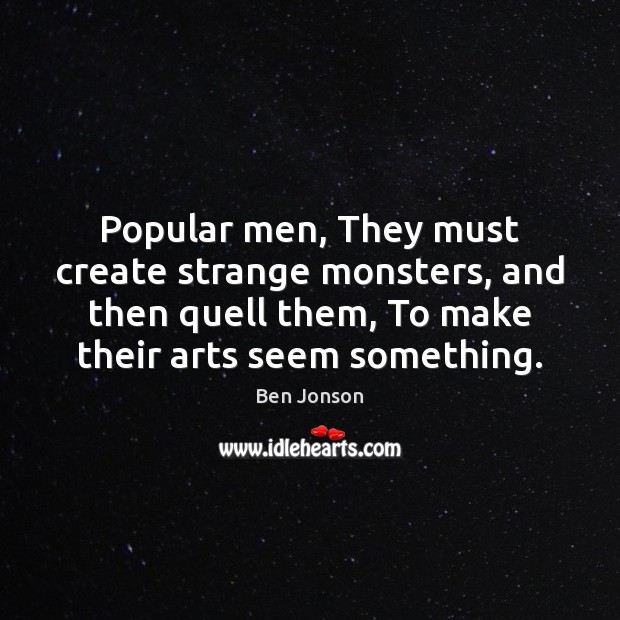 Image, Popular men, They must create strange monsters, and then quell them, To
