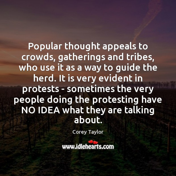 Popular thought appeals to crowds, gatherings and tribes, who use it as Corey Taylor Picture Quote