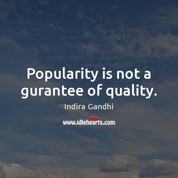 Popularity is not a gurantee of quality. Image