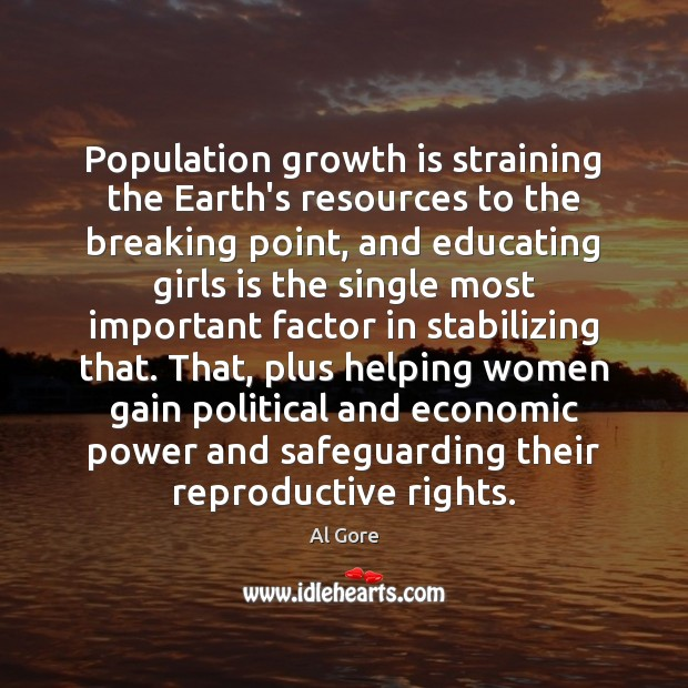 Population growth is straining the Earth's resources to the breaking point, and Al Gore Picture Quote