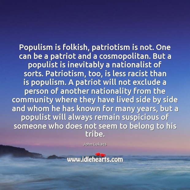 Image, Populism is folkish, patriotism is not. One can be a patriot and
